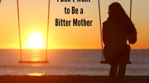 I Don't Want to Be a Bitter Mom