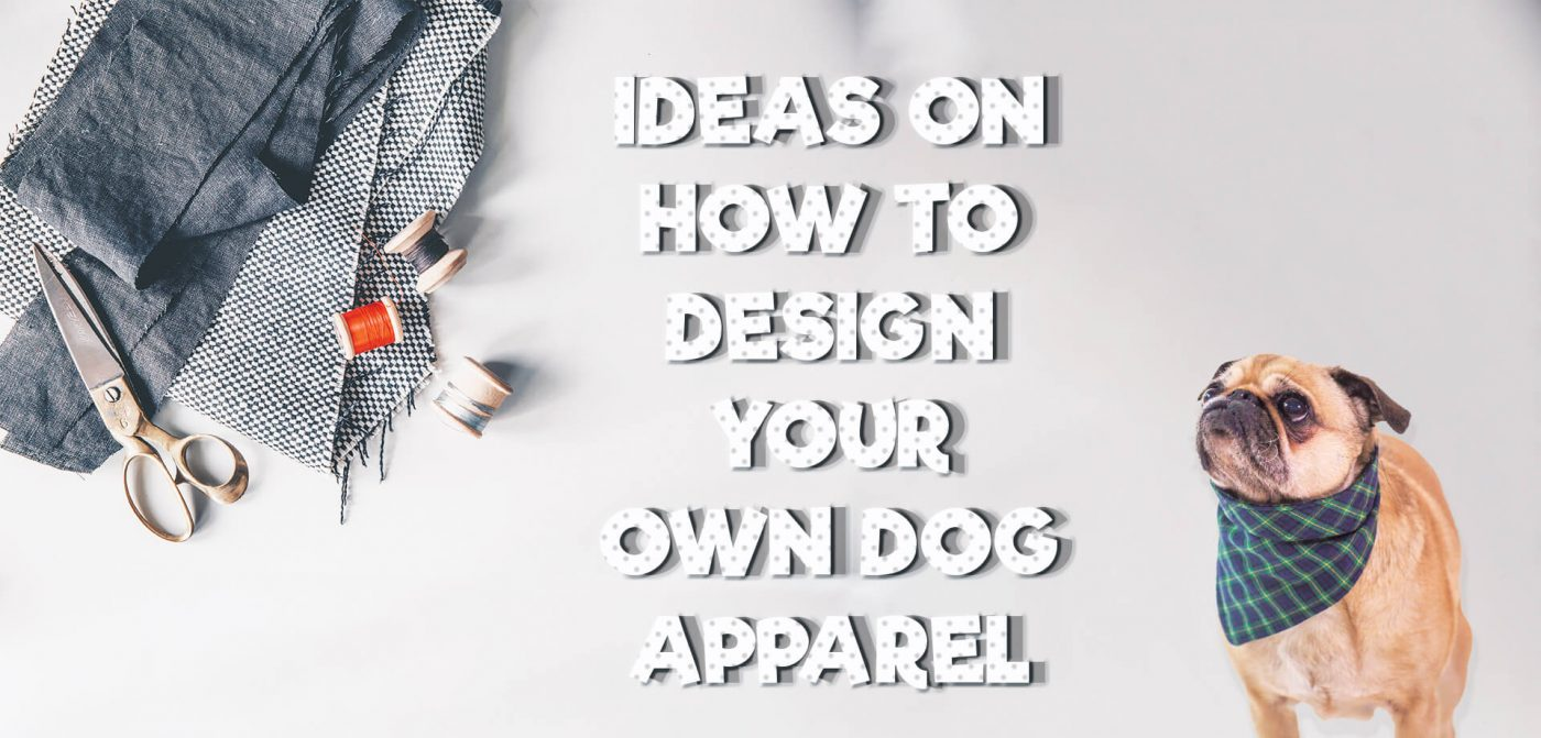 Design Your Own Dog Clothes | Ideas On How To Design Your Own Dog Apparel Bloggy Moms Social