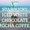 DIY STARBUCKS ICED WHITE CHOCOLATE MOCHA COFFEE