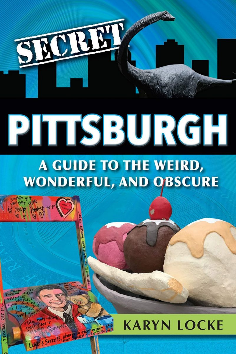 Secret Pittsburgh A Guide to the Weird, Wonderful, and Obscure